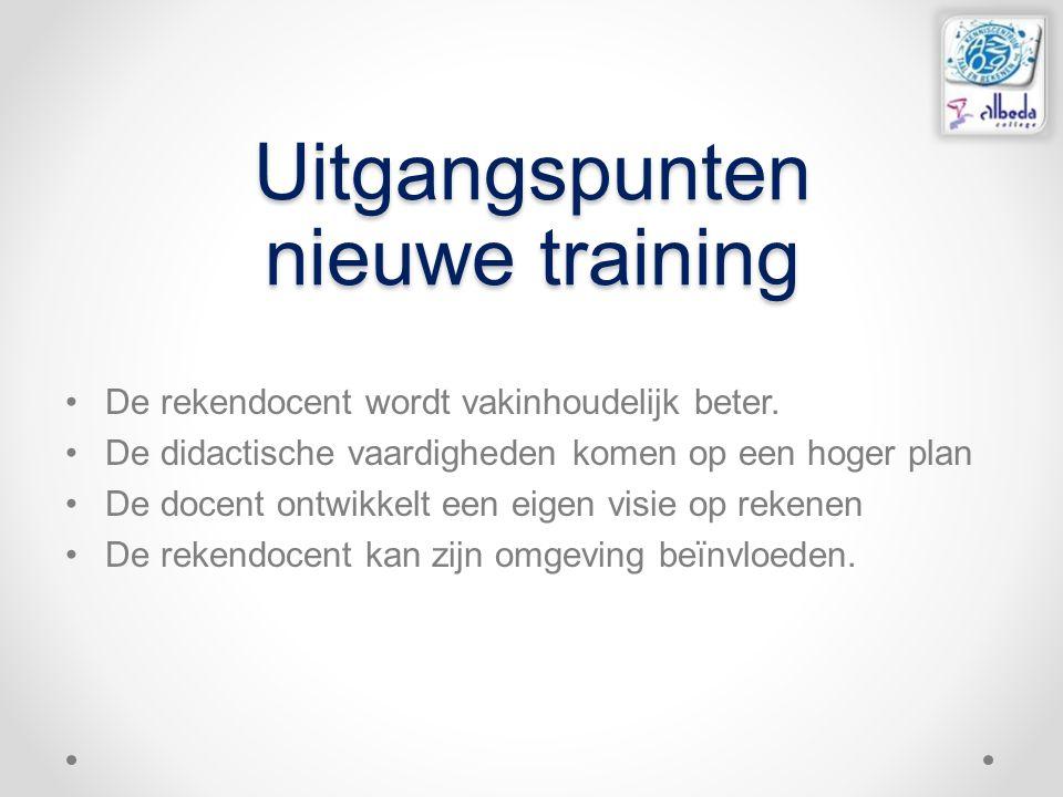 Uitgangspunten nieuwe training De rekendocent wordt vakinhoudelijk beter. De didactische vaardigheden komen op een hoger plan De docent ontwikkelt een