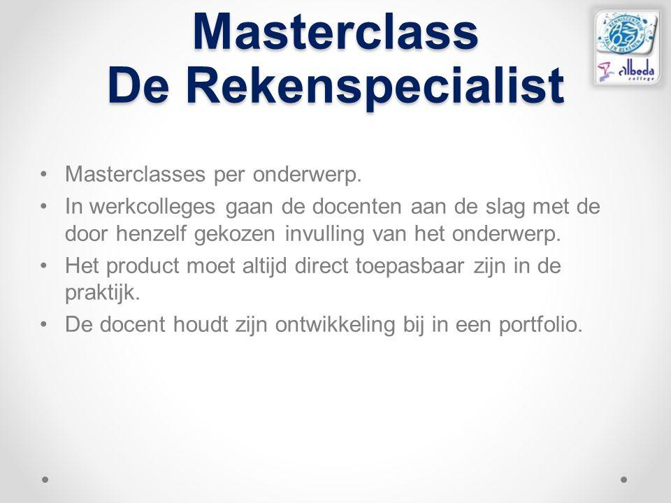 Masterclass De Rekenspecialist Masterclasses per onderwerp. In werkcolleges gaan de docenten aan de slag met de door henzelf gekozen invulling van het
