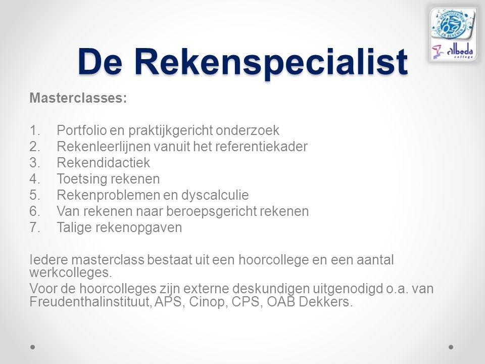 De Rekenspecialist De Rekenspecialist Masterclasses: 1.Portfolio en praktijkgericht onderzoek 2.Rekenleerlijnen vanuit het referentiekader 3.Rekendida