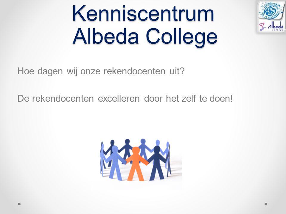 Kenniscentrum Albeda College Hoe dagen wij onze rekendocenten uit? De rekendocenten excelleren door het zelf te doen!