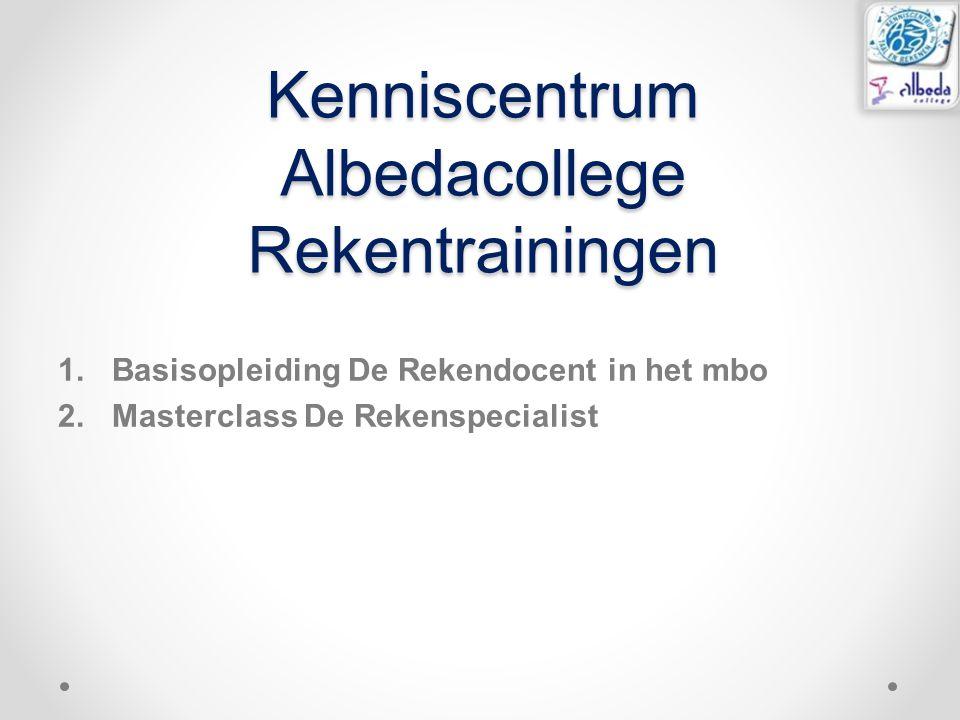 Kenniscentrum Albedacollege Rekentrainingen 1.Basisopleiding De Rekendocent in het mbo 2.Masterclass De Rekenspecialist