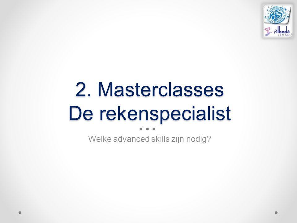 2. Masterclasses De rekenspecialist Welke advanced skills zijn nodig?