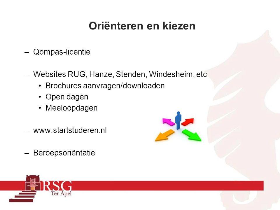 Oriënteren en kiezen –Qompas-licentie –Websites RUG, Hanze, Stenden, Windesheim, etc Brochures aanvragen/downloaden Open dagen Meeloopdagen –www.start