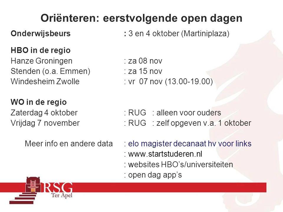 Oriënteren: eerstvolgende open dagen Onderwijsbeurs : 3 en 4 oktober (Martiniplaza) HBO in de regio Hanze Groningen : za 08 nov Stenden (o.a. Emmen):