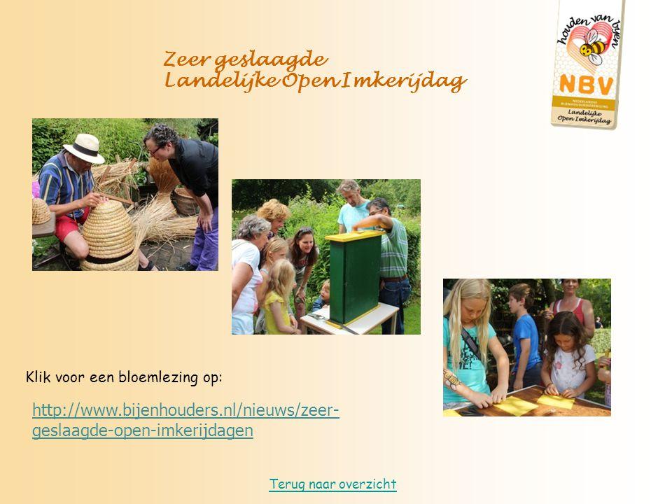 Zeer geslaagde Landelijke Open Imkerijdag Terug naar overzicht Klik voor een bloemlezing op: http://www.bijenhouders.nl/nieuws/zeer- geslaagde-open-imkerijdagen