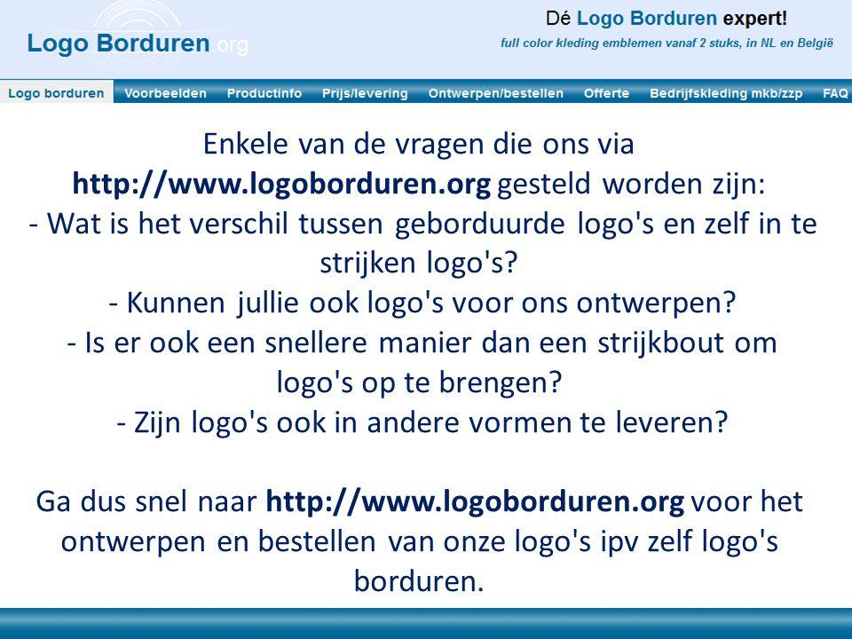 Enkele van de vragen die ons via http://www.logoborduren.org gesteld worden zijn: - Wat is het verschil tussen geborduurde logo s en zelf in te strijken logo s.