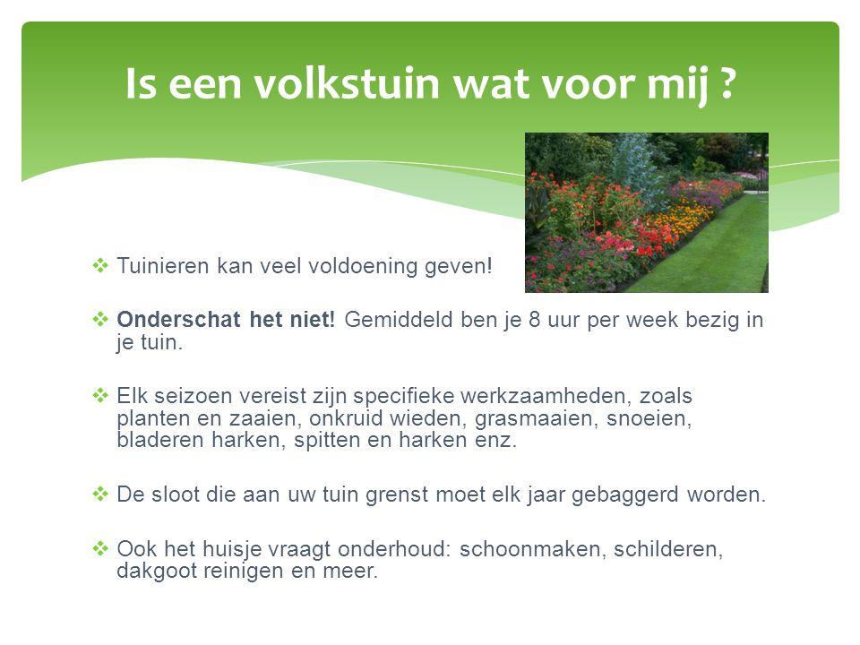  Tuinieren kan veel voldoening geven!  Onderschat het niet! Gemiddeld ben je 8 uur per week bezig in je tuin.  Elk seizoen vereist zijn specifieke