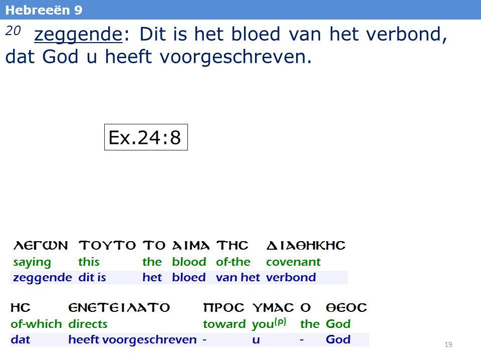 19 Hebreeën 9 20 zeggende: Dit is het bloed van het verbond, dat God u heeft voorgeschreven.