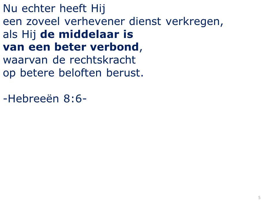 6 Hebreeën 9 15 En daarom is Hij de middelaar van een nieuw verbond, opdat, nu Hij de dood had ondergaan, om te bevrijden van de overtredingen onder het eerste verbond, de geroepenen de belofte der eeuwige erfenis ontvangen zouden.