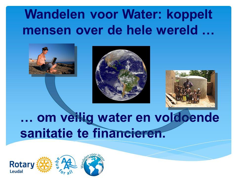 Wandelen voor Water: koppelt mensen over de hele wereld … … om veilig water en voldoende sanitatie te financieren.