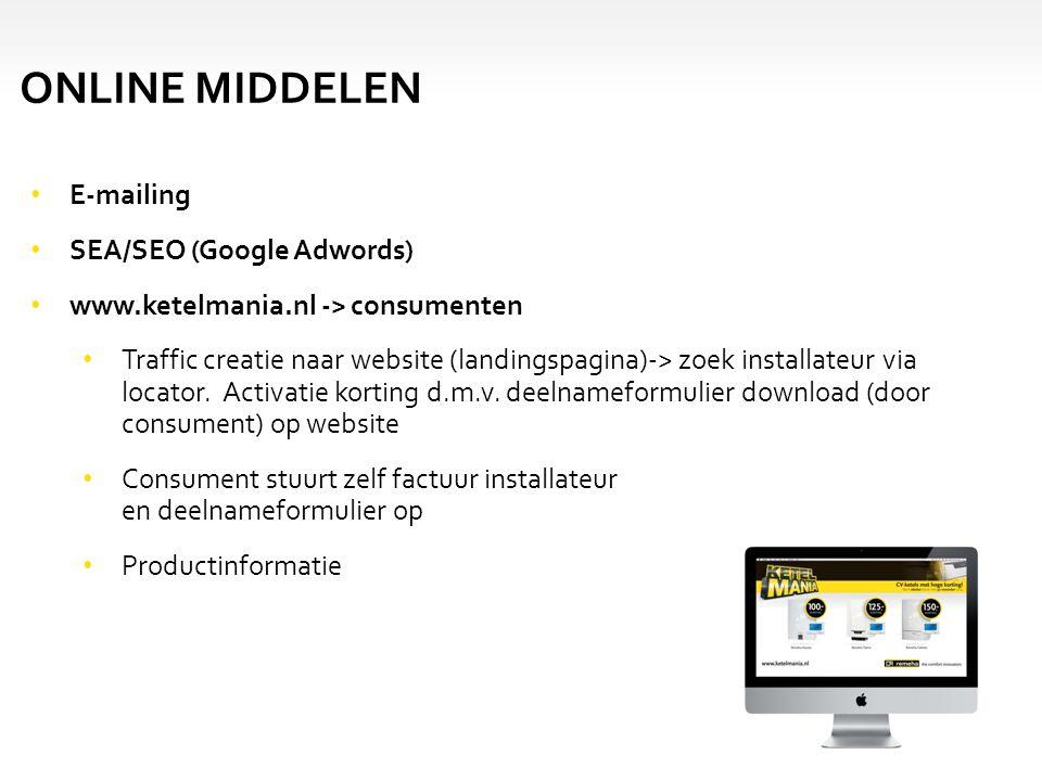 E-mailing SEA/SEO (Google Adwords) www.ketelmania.nl -> consumenten Traffic creatie naar website (landingspagina)-> zoek installateur via locator. Act