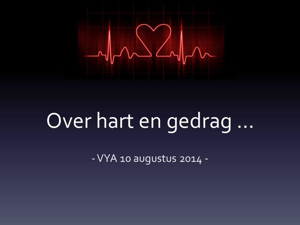 Over hart en gedrag … - VYA 10 augustus 2014 -