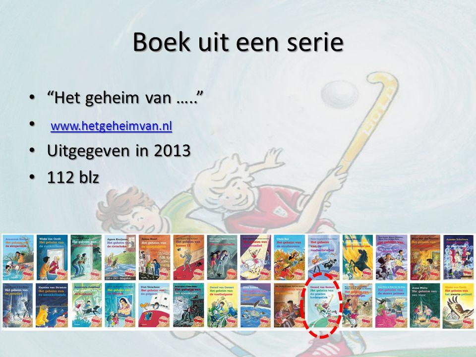 """Boek uit een serie """"Het geheim van ….."""" """"Het geheim van ….."""" www.hetgeheimvan.nl www.hetgeheimvan.nl www.hetgeheimvan.nl Uitgegeven in 2013 Uitgegeven"""