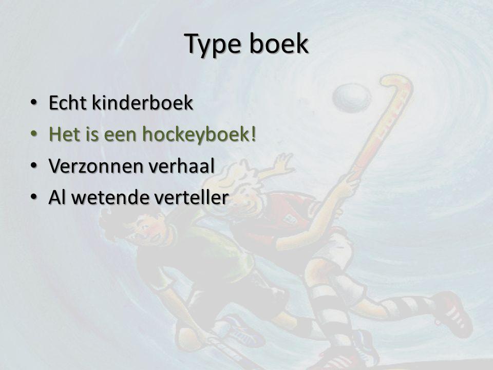 Type boek Echt kinderboek Echt kinderboek Het is een hockeyboek! Het is een hockeyboek! Verzonnen verhaal Verzonnen verhaal Al wetende verteller Al we