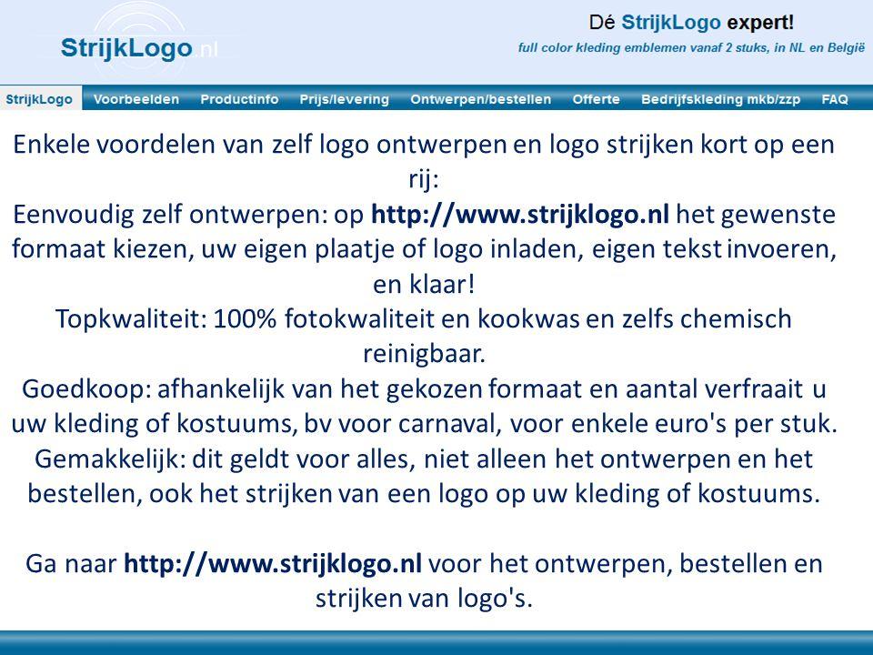 Enkele voordelen van zelf logo ontwerpen en logo strijken kort op een rij: Eenvoudig zelf ontwerpen: op http://www.strijklogo.nl het gewenste formaat