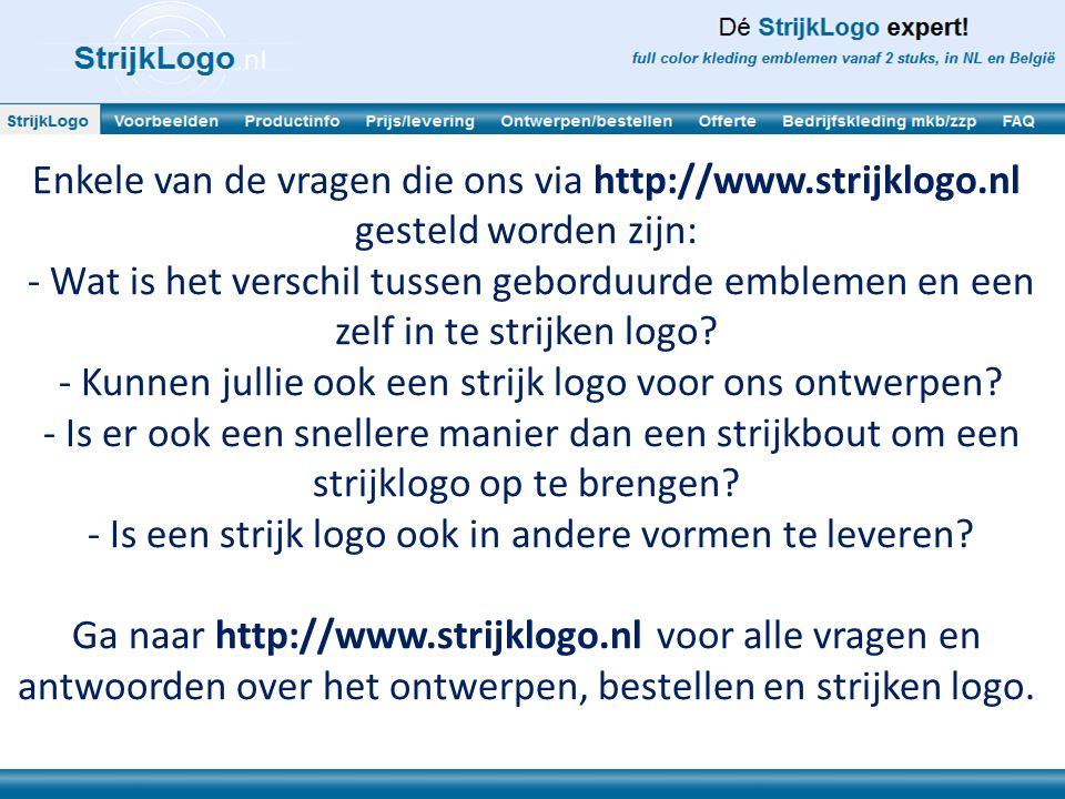 Enkele van de vragen die ons via http://www.strijklogo.nl gesteld worden zijn: - Wat is het verschil tussen geborduurde emblemen en een zelf in te str