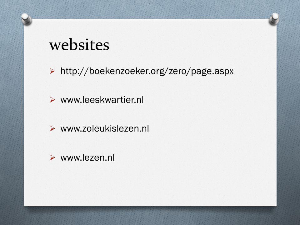 websites  http://boekenzoeker.org/zero/page.aspx  www.leeskwartier.nl  www.zoleukislezen.nl  www.lezen.nl