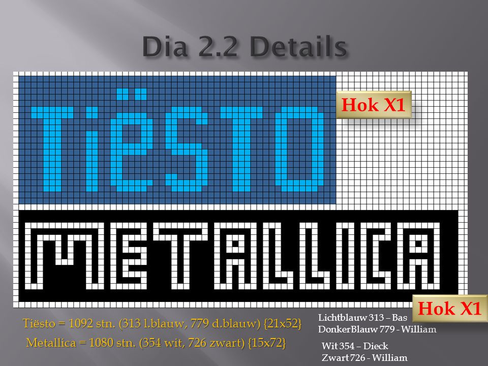 Tiësto = 1092 stn. (313 l.blauw, 779 d.blauw) {21x52} Metallica = 1080 stn. (354 wit, 726 zwart) {15x72} Lichtblauw 313 – Bas DonkerBlauw 779 - Willia
