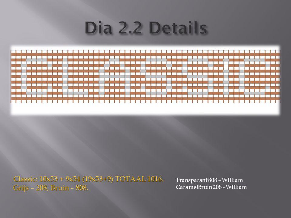 Classic: 10x53 + 9x54 (19x53+9) TOTAAL 1016. Grijs – 208, Bruin – 808. Transparant 808 – William CaramelBruin 208 - William