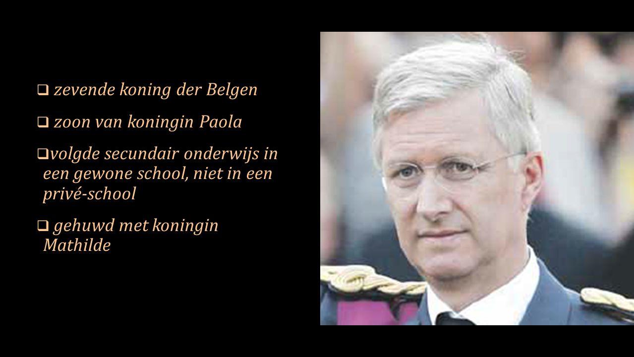  zevende koning der Belgen  zoon van koningin Paola  volgde secundair onderwijs in een gewone school, niet in een privé-school  gehuwd met koningin Mathilde