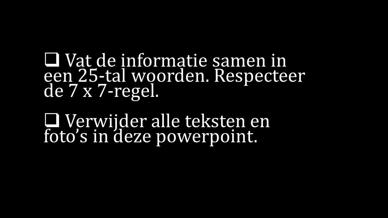  Vat de informatie samen in een 25-tal woorden. Respecteer de 7 x 7-regel.