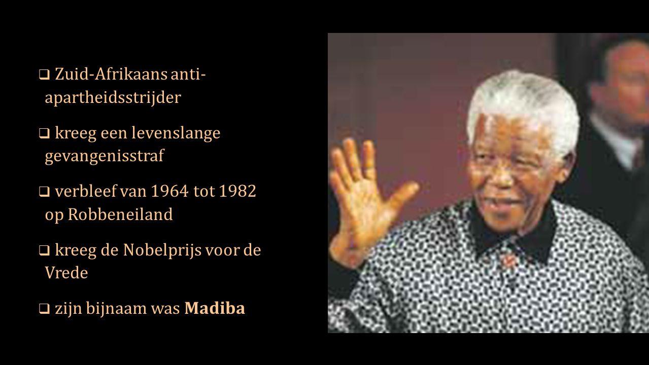  Zuid-Afrikaans anti- apartheidsstrijder  kreeg een levenslange gevangenisstraf  verbleef van 1964 tot 1982 op Robbeneiland  kreeg de Nobelprijs voor de Vrede  zijn bijnaam was Madiba