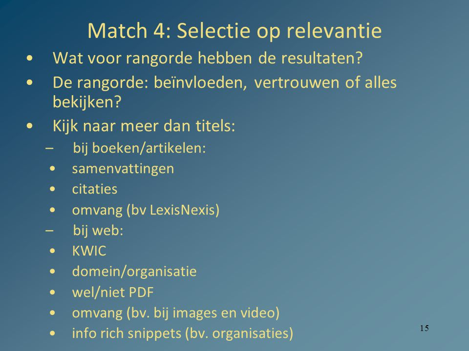 15 Match 4: Selectie op relevantie Wat voor rangorde hebben de resultaten? De rangorde: beïnvloeden, vertrouwen of alles bekijken? Kijk naar meer dan