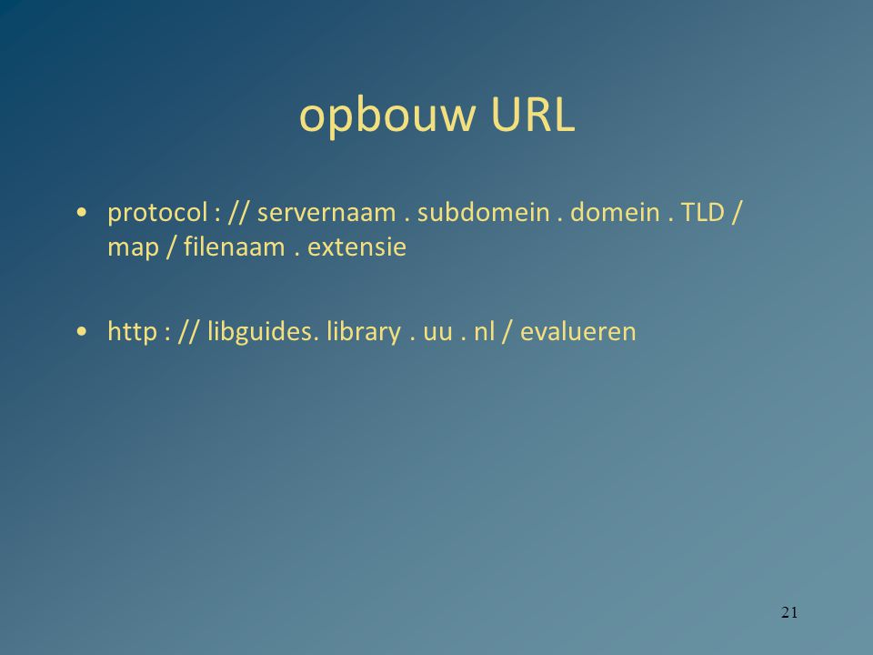 21 opbouw URL protocol : // servernaam. subdomein. domein. TLD / map / filenaam. extensie http : // libguides. library. uu. nl / evalueren