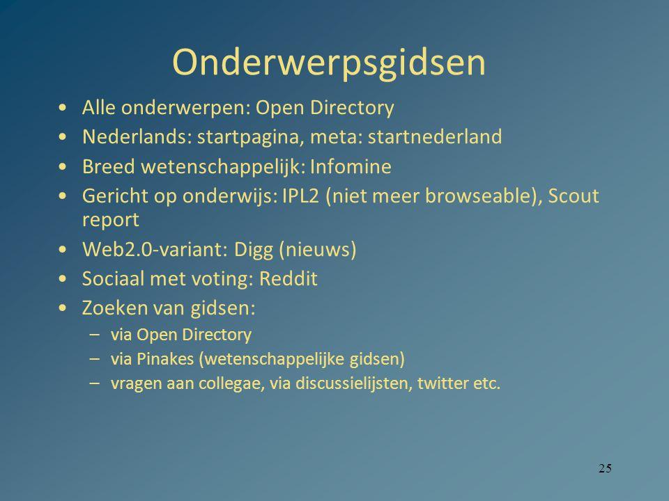 25 Onderwerpsgidsen Alle onderwerpen: Open Directory Nederlands: startpagina, meta: startnederland Breed wetenschappelijk: Infomine Gericht op onderwi