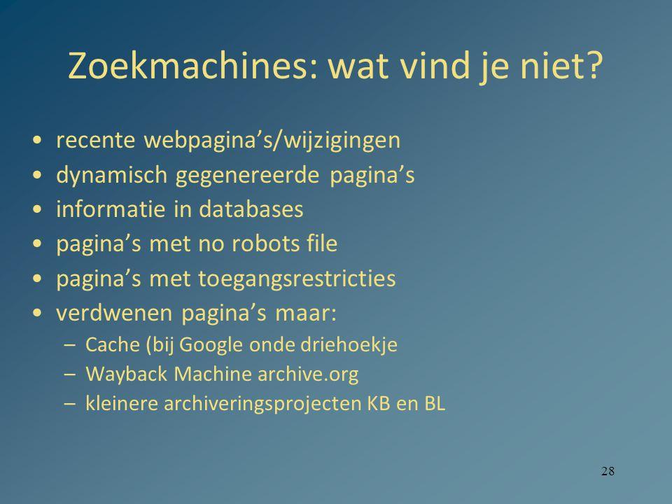 28 Zoekmachines: wat vind je niet? recente webpagina's/wijzigingen dynamisch gegenereerde pagina's informatie in databases pagina's met no robots file