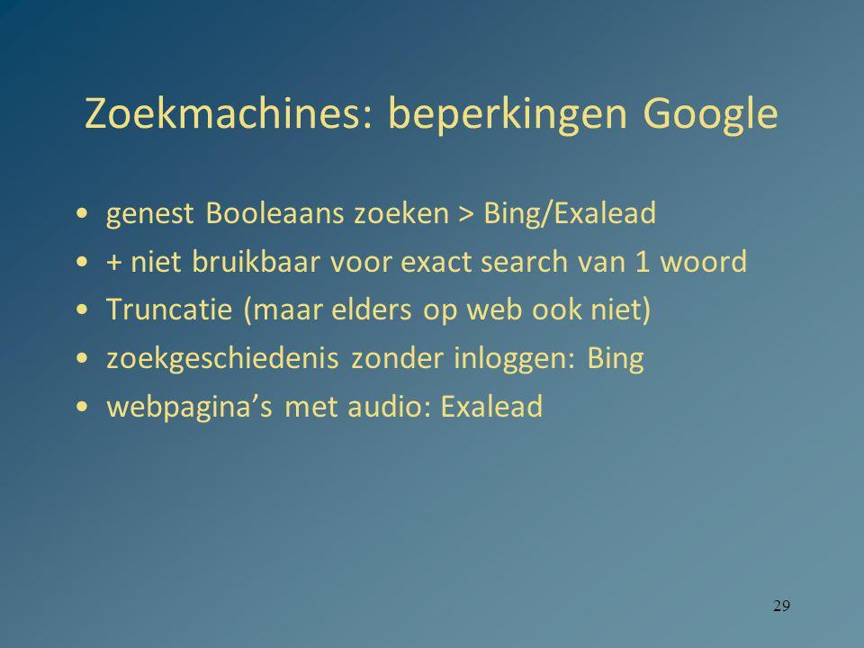 29 Zoekmachines: beperkingen Google genest Booleaans zoeken > Bing/Exalead + niet bruikbaar voor exact search van 1 woord Truncatie (maar elders op web ook niet) zoekgeschiedenis zonder inloggen: Bing webpagina's met audio: Exalead