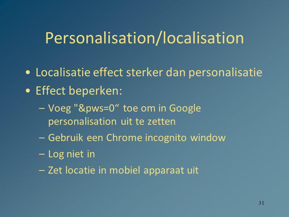 Personalisation/localisation Localisatie effect sterker dan personalisatie Effect beperken: –Voeg &pws=0 toe om in Google personalisation uit te zetten –Gebruik een Chrome incognito window –Log niet in –Zet locatie in mobiel apparaat uit 31