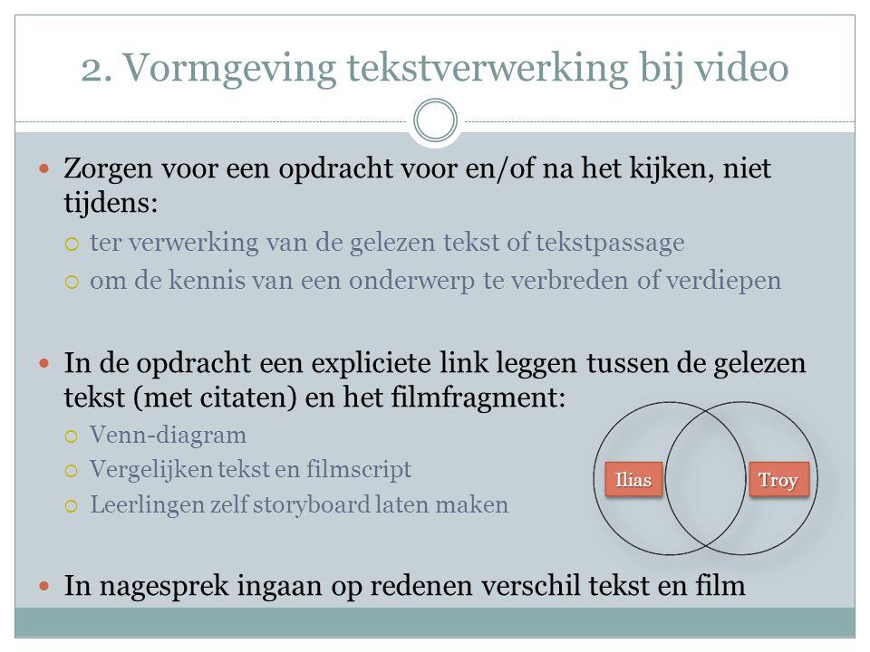 2. Vormgeving tekstverwerking bij video Zorgen voor een opdracht voor en/of na het kijken, niet tijdens:  ter verwerking van de gelezen tekst of teks