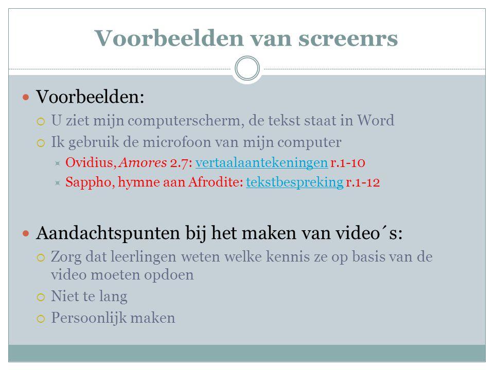 Voorbeelden van screenrs Voorbeelden:  U ziet mijn computerscherm, de tekst staat in Word  Ik gebruik de microfoon van mijn computer  Ovidius, Amor