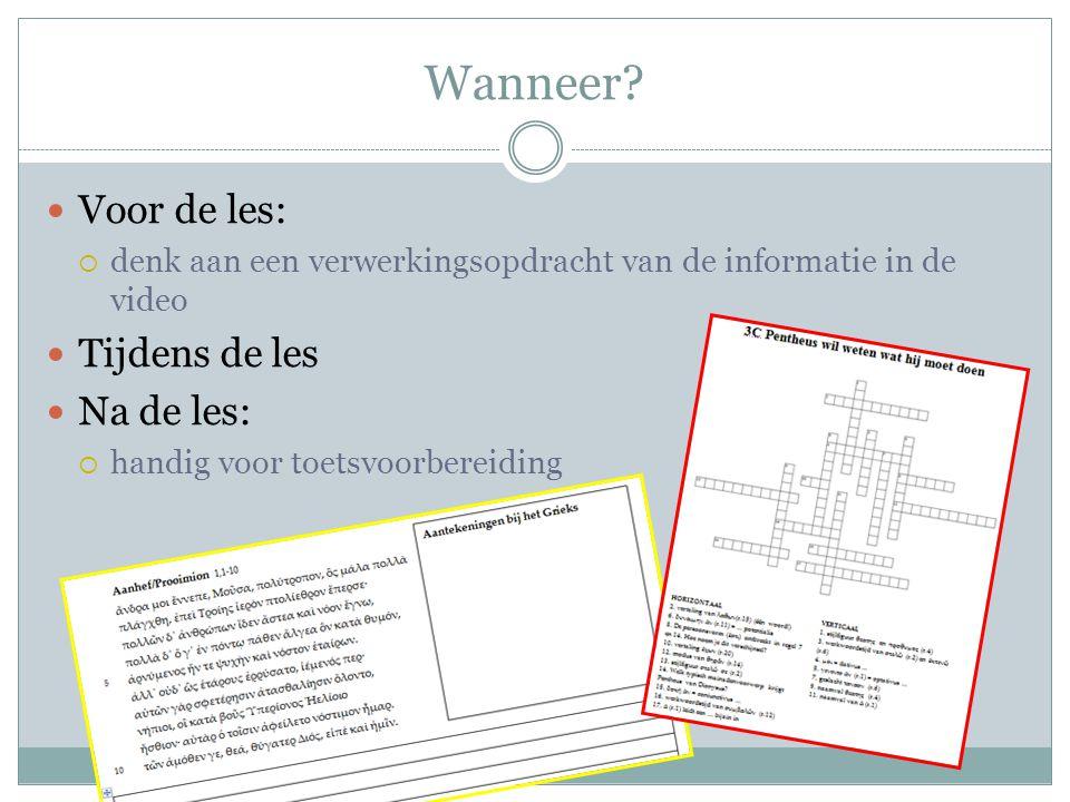 Wanneer? Voor de les:  denk aan een verwerkingsopdracht van de informatie in de video Tijdens de les Na de les:  handig voor toetsvoorbereiding