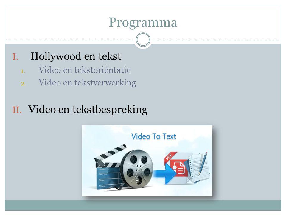 Programma I. Hollywood en tekst 1. Video en tekstoriëntatie 2. Video en tekstverwerking II. Video en tekstbespreking