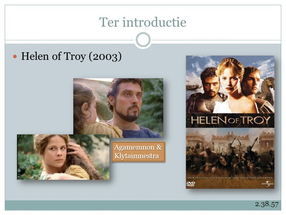 Ter introductie Helen of Troy (2003) Agamemnon & Klytaimnestra Klytaimnestra 2.38.57