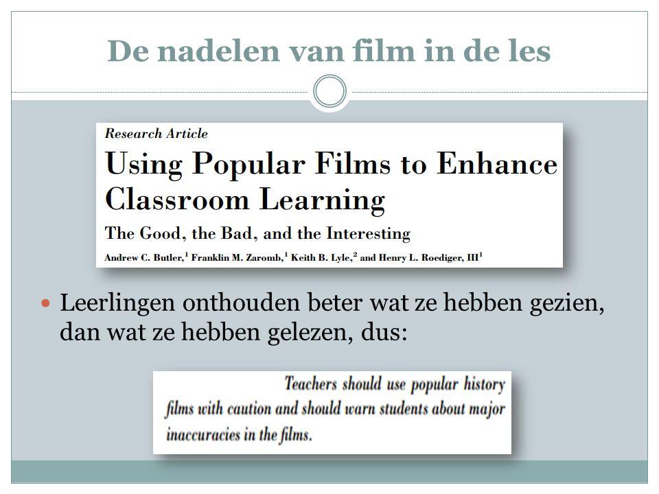 De nadelen van film in de les Leerlingen onthouden beter wat ze hebben gezien, dan wat ze hebben gelezen, dus: