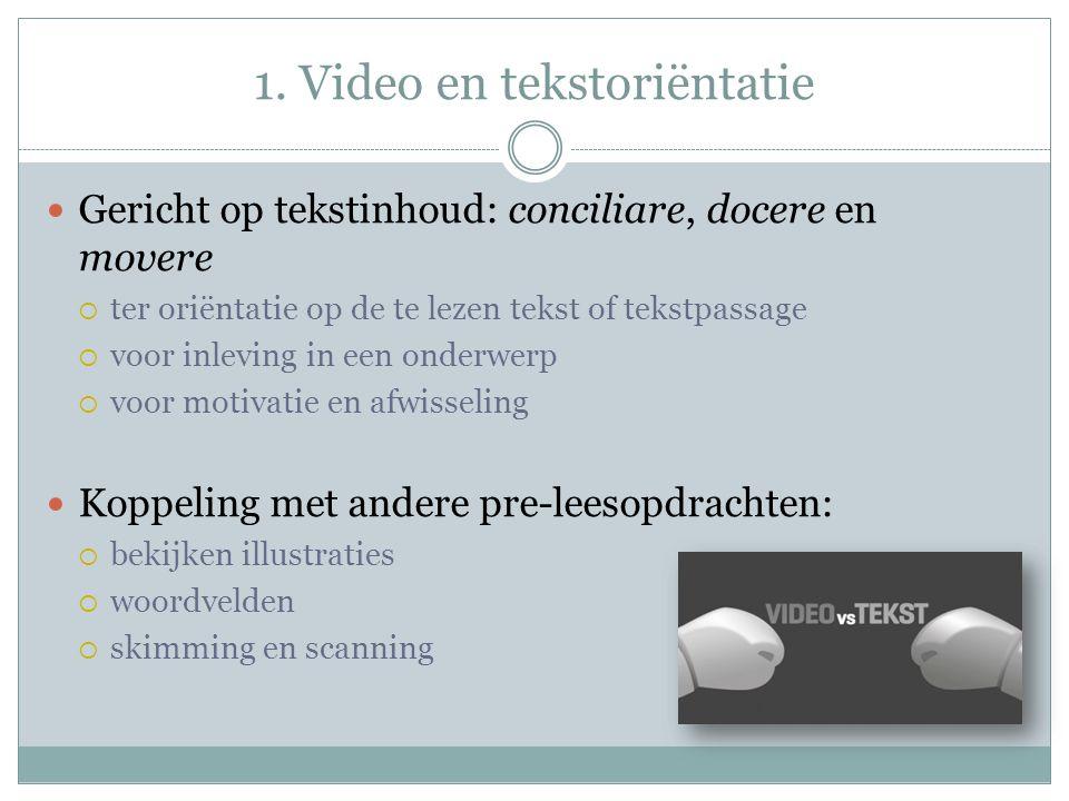 1. Video en tekstoriëntatie Gericht op tekstinhoud: conciliare, docere en movere  ter oriëntatie op de te lezen tekst of tekstpassage  voor inleving
