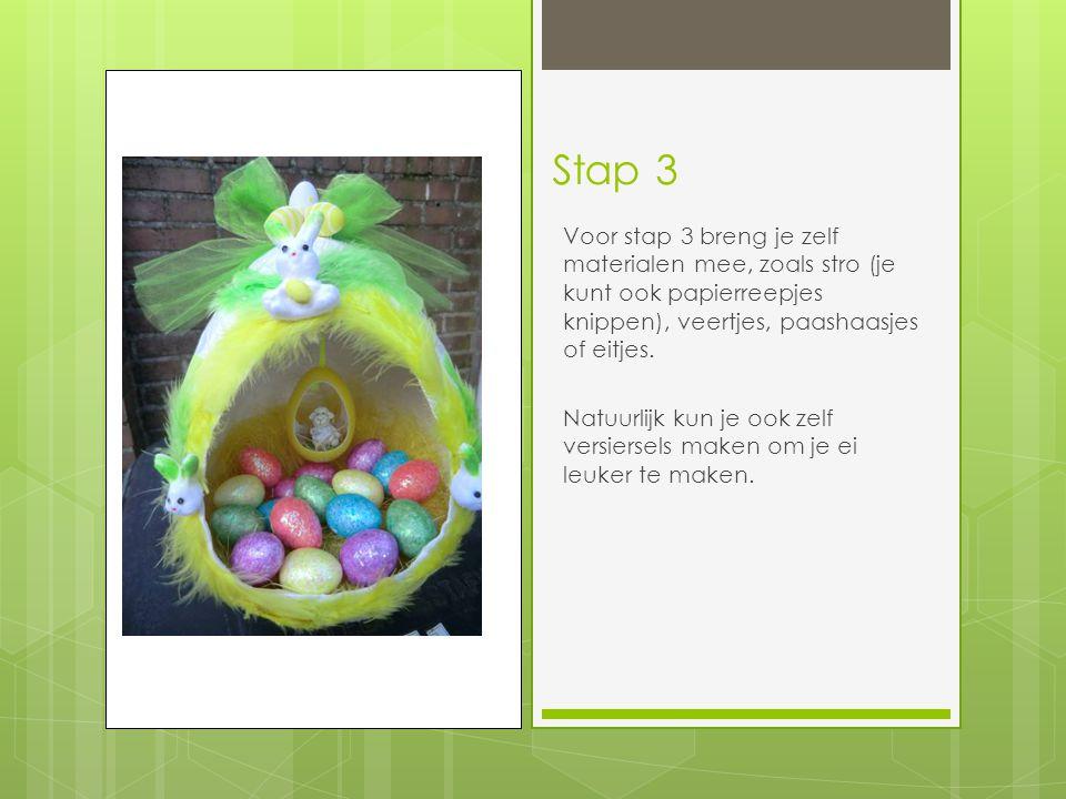 Stap 3 Voor stap 3 breng je zelf materialen mee, zoals stro (je kunt ook papierreepjes knippen), veertjes, paashaasjes of eitjes. Natuurlijk kun je oo