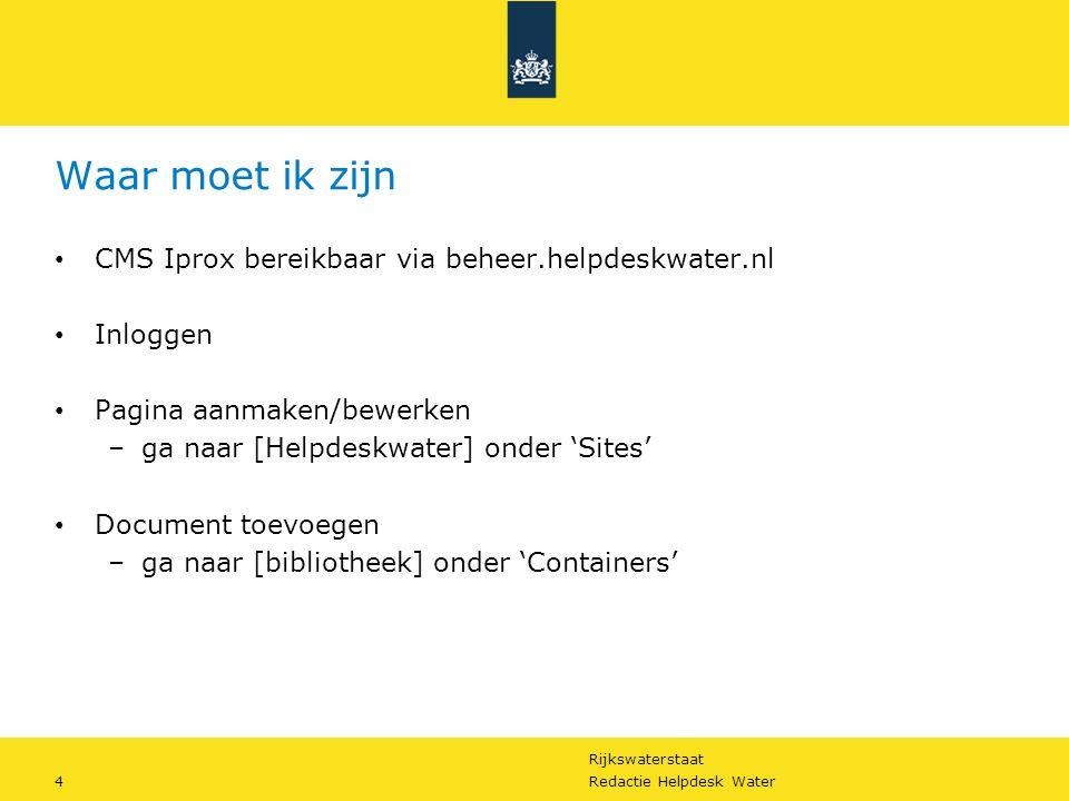Rijkswaterstaat 4Redactie Helpdesk Water Waar moet ik zijn CMS Iprox bereikbaar via beheer.helpdeskwater.nl Inloggen Pagina aanmaken/bewerken –ga naar