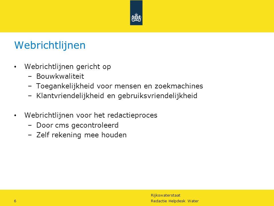 Rijkswaterstaat 6Redactie Helpdesk Water Webrichtlijnen Webrichtlijnen gericht op –Bouwkwaliteit –Toegankelijkheid voor mensen en zoekmachines –Klantv
