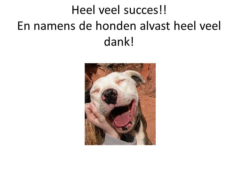 Heel veel succes!! En namens de honden alvast heel veel dank!