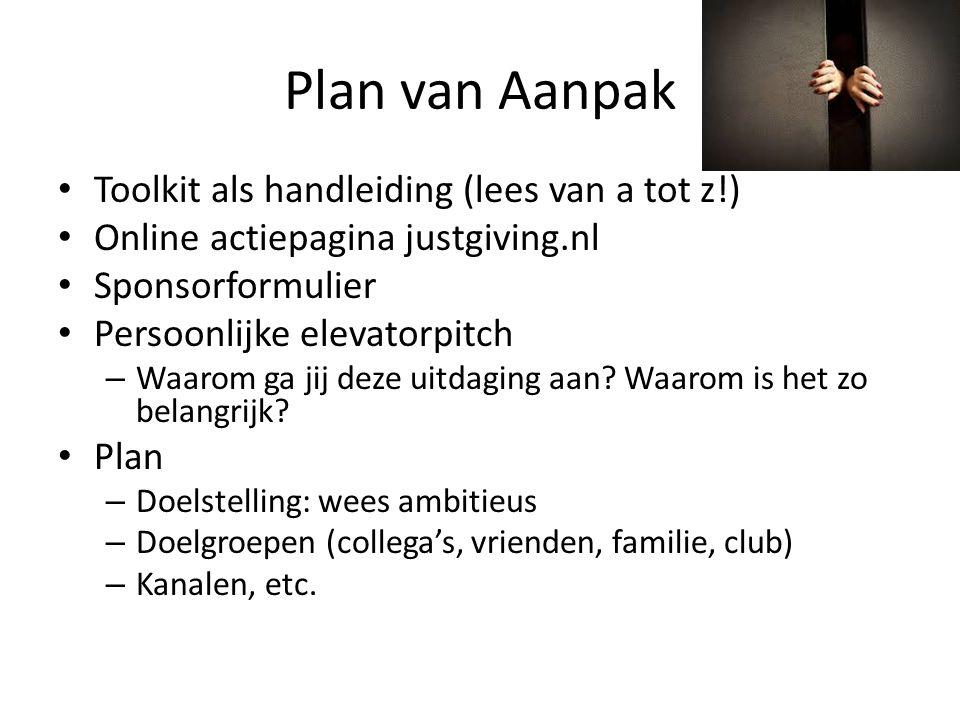 Vragen en/of organiseren Sponsors benaderen (particulieren en/of bedrijven) – Justgiving.nl – of sponsorformulier Zelf actie(s) organiseren bv.
