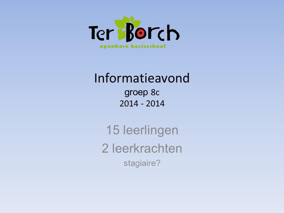 Informatieavond groep 8c 2014 - 2014 15 leerlingen 2 leerkrachten stagiaire