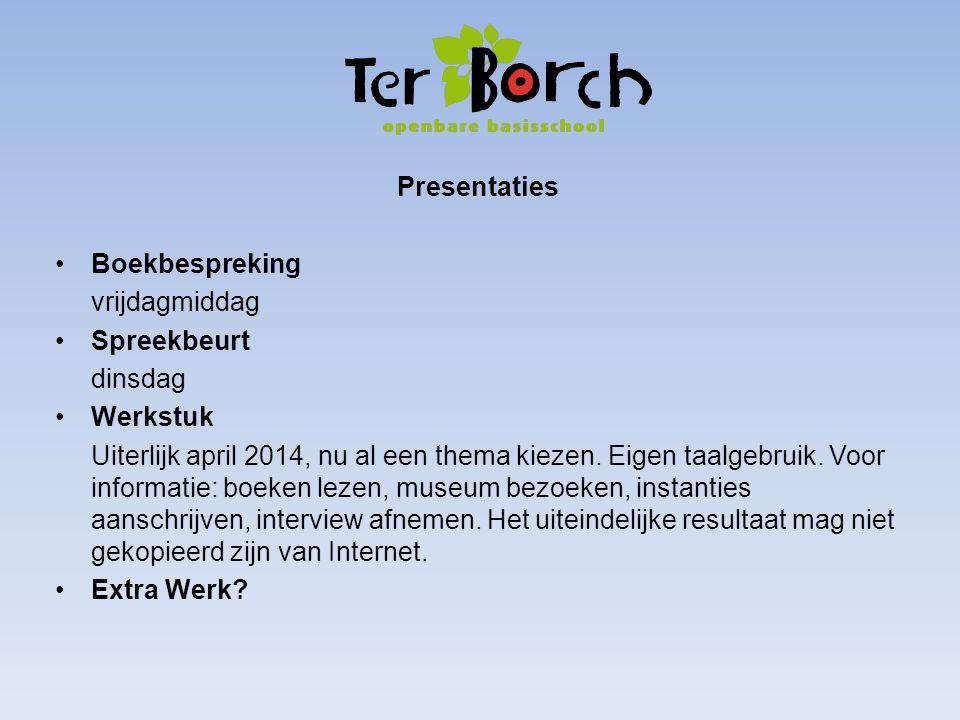 Presentaties Boekbespreking vrijdagmiddag Spreekbeurt dinsdag Werkstuk Uiterlijk april 2014, nu al een thema kiezen.