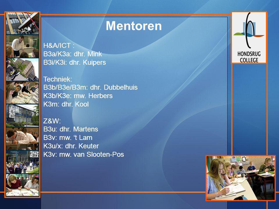 Mentoren H&A/ICT : B3a/K3a: dhr. Mink B3i/K3i: dhr. Kuipers Techniek: B3b/B3e/B3m: dhr. Dubbelhuis K3b/K3e: mw. Herbers K3m: dhr. Kool Z&W: B3u: dhr.