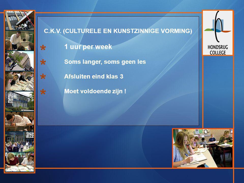 C.K.V. (CULTURELE EN KUNSTZINNIGE VORMING) 1 uur per week Soms langer, soms geen les Afsluiten eind klas 3 Moet voldoende zijn ! * * * *