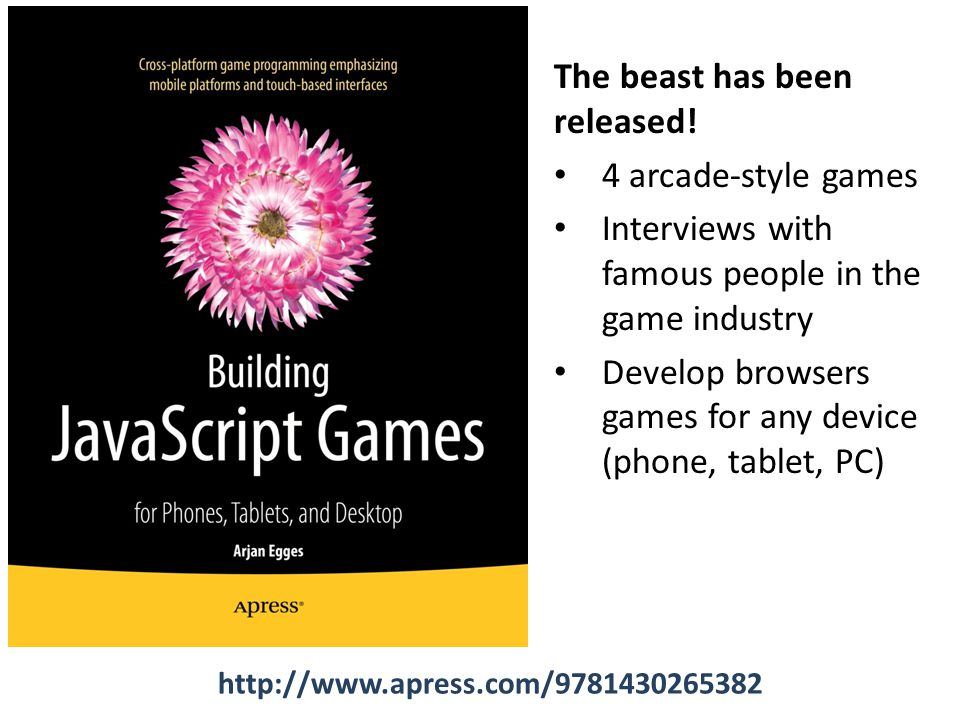 The beast has been released! 4 arcade-style games Interviews with famous people in the game industry Develop browsers games for any device (phone, tab
