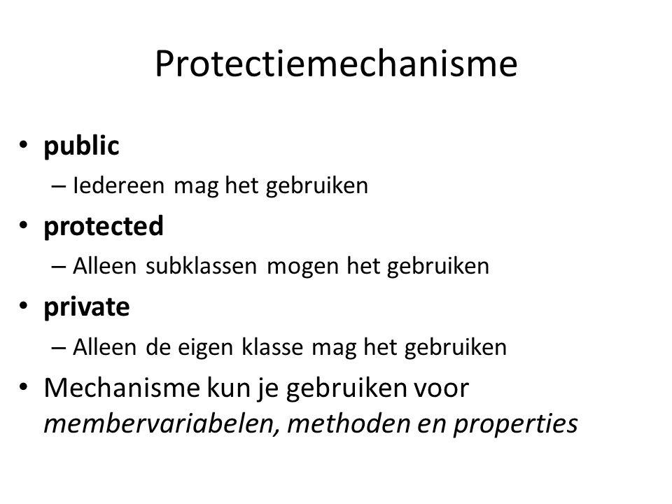 Protectiemechanisme public – Iedereen mag het gebruiken protected – Alleen subklassen mogen het gebruiken private – Alleen de eigen klasse mag het gebruiken Mechanisme kun je gebruiken voor membervariabelen, methoden en properties